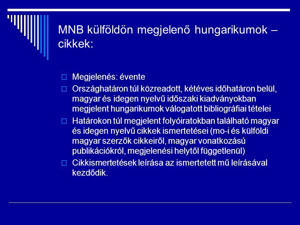 MNB külföldön megjelenő hungarikumok – cikkek:  Megjelenés: évente  Országhatáron túl közreadott, kétéves időhatáron belül, magyar és idegen nyelvű