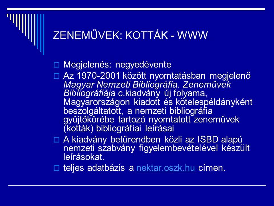 ZENEMŰVEK: KOTTÁK - WWW  Megjelenés: negyedévente  Az 1970-2001 között nyomtatásban megjelenő Magyar Nemzeti Bibliográfia. Zeneművek Bibliográfiája