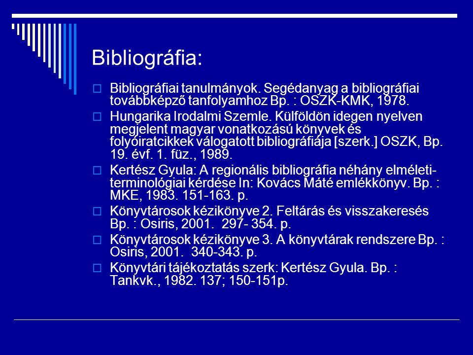 Bibliográfia:  Bibliográfiai tanulmányok. Segédanyag a bibliográfiai továbbképző tanfolyamhoz Bp. : OSZK-KMK, 1978.  Hungarika Irodalmi Szemle. Külf