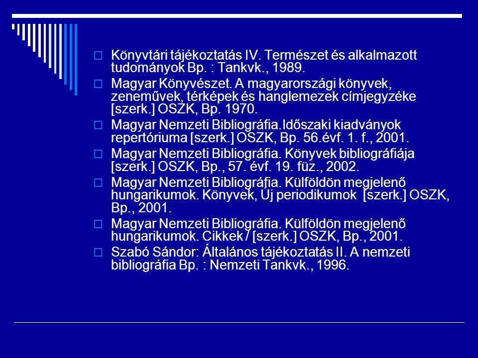  Könyvtári tájékoztatás IV. Természet és alkalmazott tudományok Bp. : Tankvk., 1989.  Magyar Könyvészet. A magyarországi könyvek, zeneművek, térképe