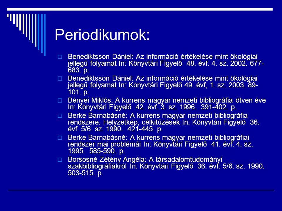 Benediktsson Dániel: Az információ értékelése mint ökológiai jellegű folyamat In: Könyvtári Figyelő 48. évf. 4. sz. 2002. 677- 683. p.  Benediktsso