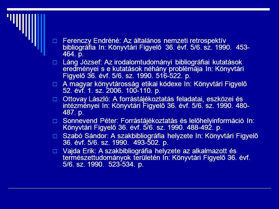  Ferenczy Endréné: Az általános nemzeti retrospektív bibliográfia In: Könyvtári Figyelő 36. évf. 5/6. sz. 1990. 453- 464. p.  Láng József: Az irodal