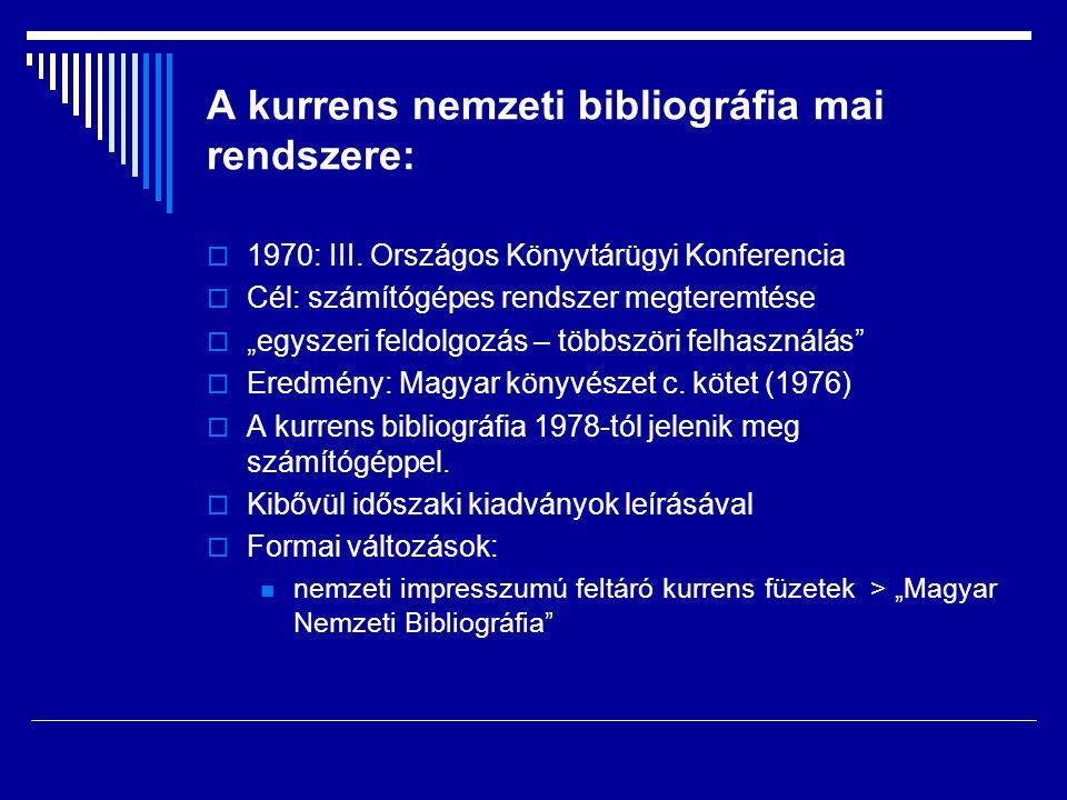 """A kurrens nemzeti bibliográfia mai rendszere:  1970: III. Országos Könyvtárügyi Konferencia  Cél: számítógépes rendszer megteremtése  """"egyszeri fel"""