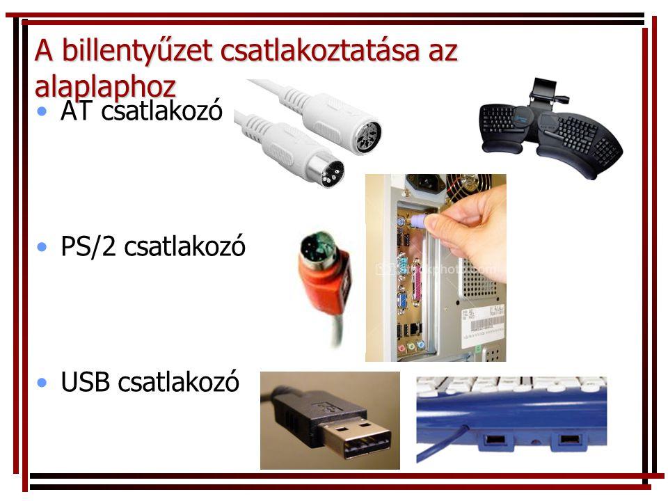 •AT csatlakozó •PS/2 csatlakozó •USB csatlakozó A billentyűzet csatlakoztatása az alaplaphoz