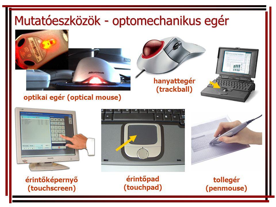 Mutatóeszközök - optomechanikus egér érintőképernyő (touchscreen) érintőpad (touchpad) tollegér (penmouse) optikai egér (optical mouse) hanyattegér (trackball)