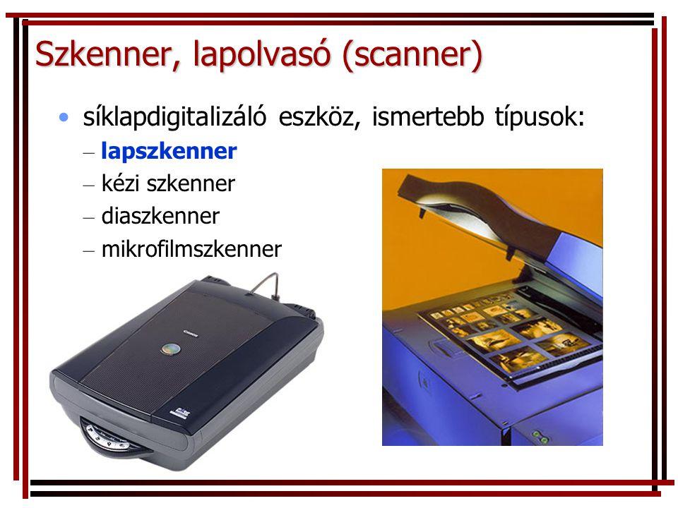 Szkenner, lapolvasó (scanner) •síklapdigitalizáló eszköz, ismertebb típusok: – lapszkenner – kézi szkenner – diaszkenner – mikrofilmszkenner