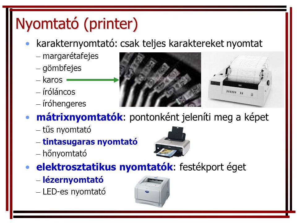 Nyomtató (printer) •karakternyomtató: csak teljes karaktereket nyomtat – margarétafejes – gömbfejes – karos – íróláncos – íróhengeres •mátrixnyomtatók: pontonként jeleníti meg a képet – tűs nyomtató – tintasugaras nyomtató – hőnyomtató •elektrosztatikus nyomtatók: festékport éget – lézernyomtató – LED-es nyomtató