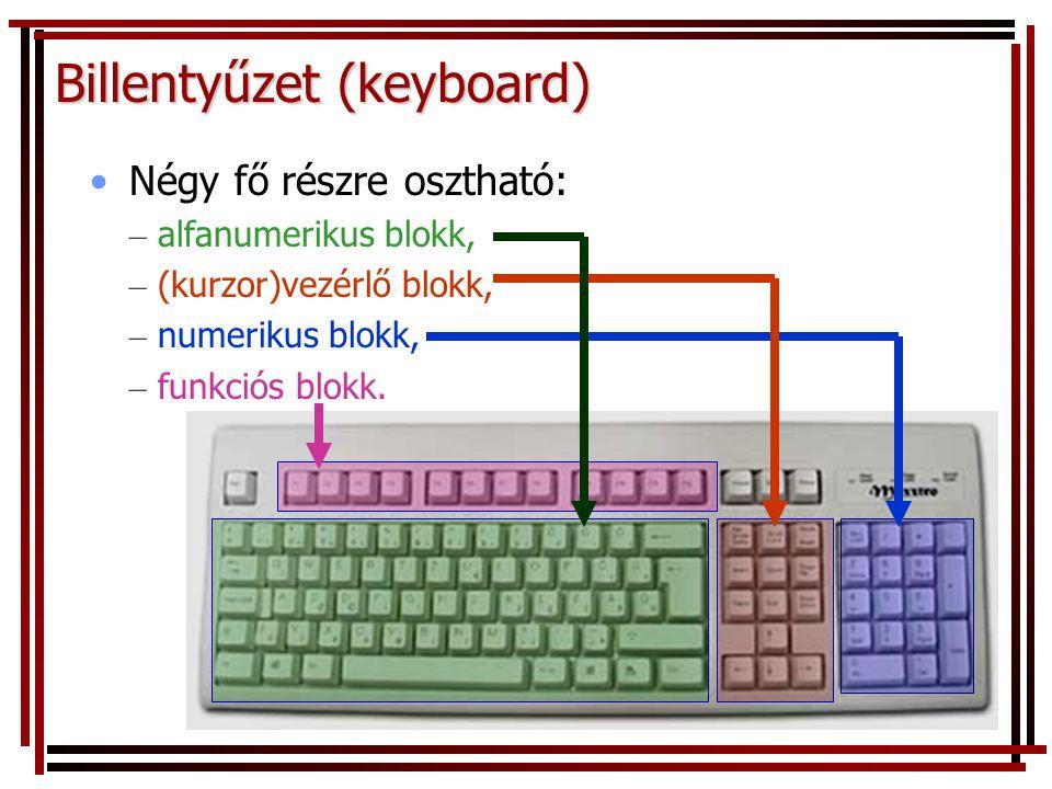 Billentyűzet (keyboard) •Négy fő részre osztható: – alfanumerikus blokk, – (kurzor)vezérlő blokk, – numerikus blokk, – funkciós blokk.