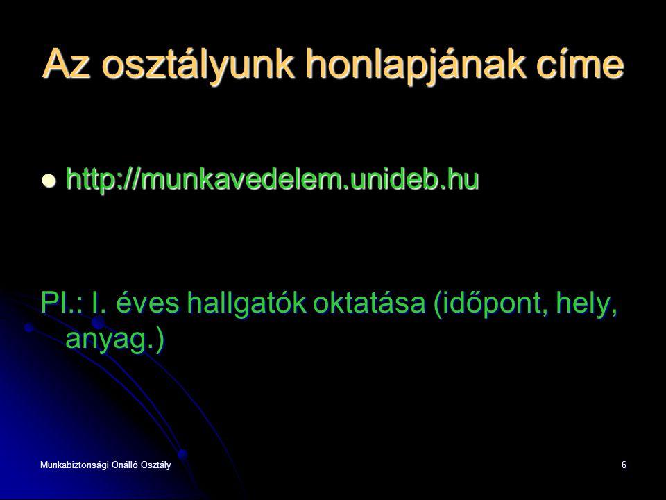 6 Az osztályunk honlapjának címe  http://munkavedelem.unideb.hu Pl.: I. éves hallgatók oktatása (időpont, hely, anyag.)