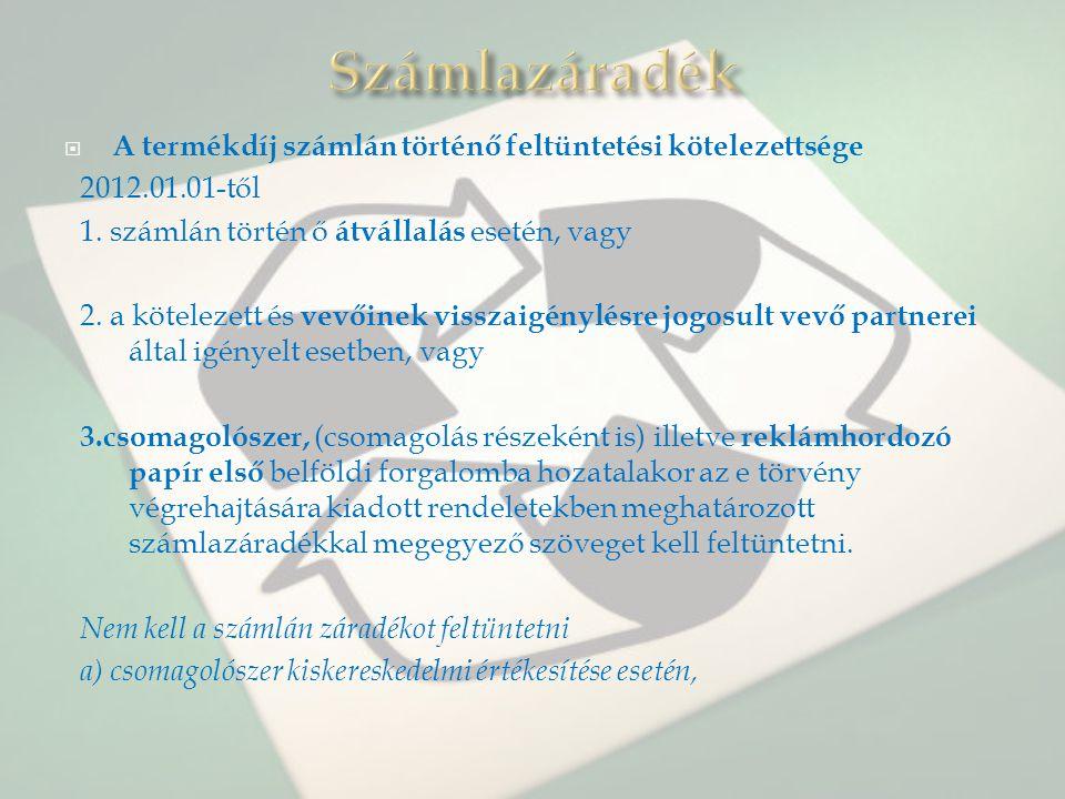  A termékdíj számlán történő feltüntetési kötelezettsége 2012.01.01-től 1. számlán történ ő átvállalás esetén, vagy 2. a kötelezett és vevőinek vissz