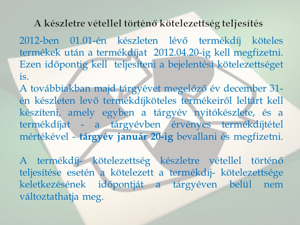 2012-ben 01.01-én készleten lévő termékdíj köteles termékek után a termékdíjat 2012.04.20-ig kell megfizetni. Ezen időpontig kell teljesíteni a bejele
