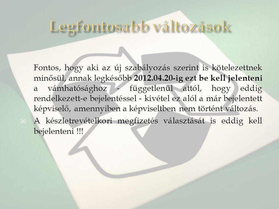  Fontos, hogy aki az új szabályozás szerint is kötelezettnek minősül, annak legkésőbb 2012.04.20-ig ezt be kell jelenteni a vámhatósághoz - független