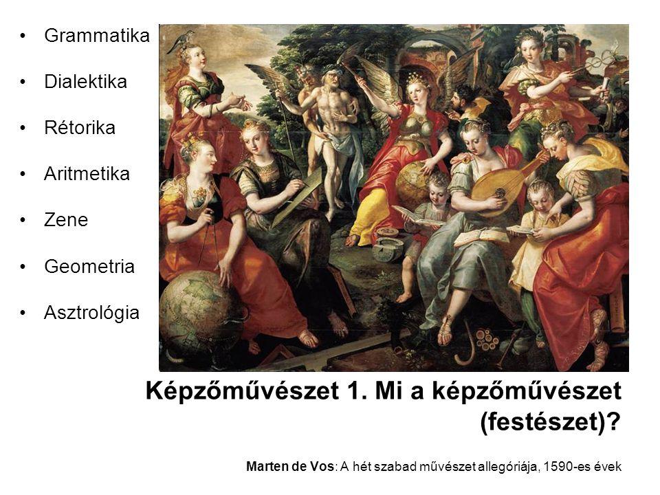 Képzőművészet 1. Mi a képzőművészet (festészet)? Marten de Vos: A hét szabad művészet allegóriája, 1590-es évek •Grammatika •Dialektika •Rétorika •Ari