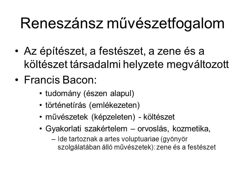 Reneszánsz művészetfogalom •Az építészet, a festészet, a zene és a költészet társadalmi helyzete megváltozott •Francis Bacon: •tudomány (észen alapul)