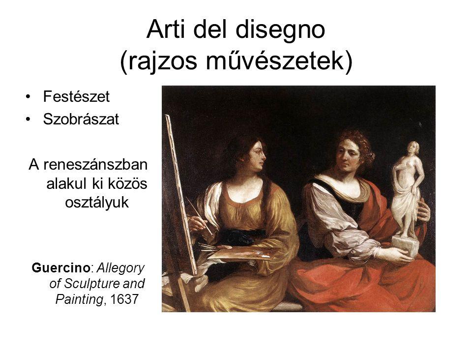 Arti del disegno (rajzos művészetek) •Festészet •Szobrászat A reneszánszban alakul ki közös osztályuk Guercino: Allegory of Sculpture and Painting, 16