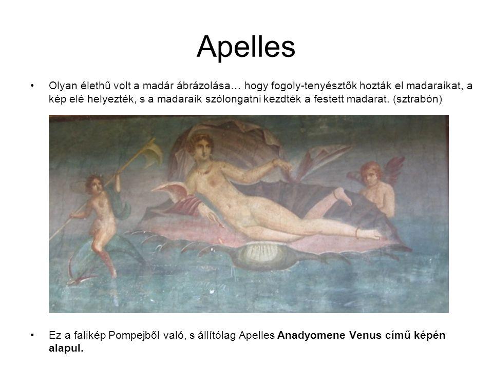 Apelles •Olyan élethű volt a madár ábrázolása… hogy fogoly-tenyésztők hozták el madaraikat, a kép elé helyezték, s a madaraik szólongatni kezdték a fe