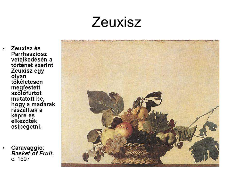Zeuxisz •Zeuxisz és Parrhasziosz vetélkedésén a történet szerint Zeuxisz egy olyan tökéletesen megfestett szőlőfürtöt mutatott be, hogy a madarak rász