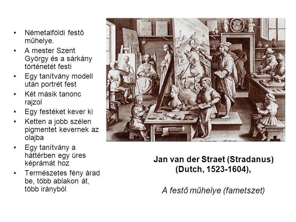 Jan van der Straet (Stradanus) (Dutch, 1523-1604), A festő műhelye (fametszet) •Németalföldi festő műhelye. •A mester Szent György és a sárkány történ