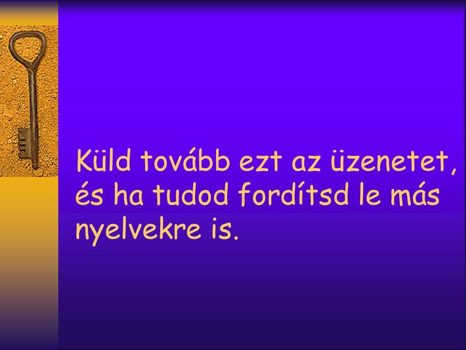 Küld tovább ezt az üzenetet, és ha tudod fordítsd le más nyelvekre is.