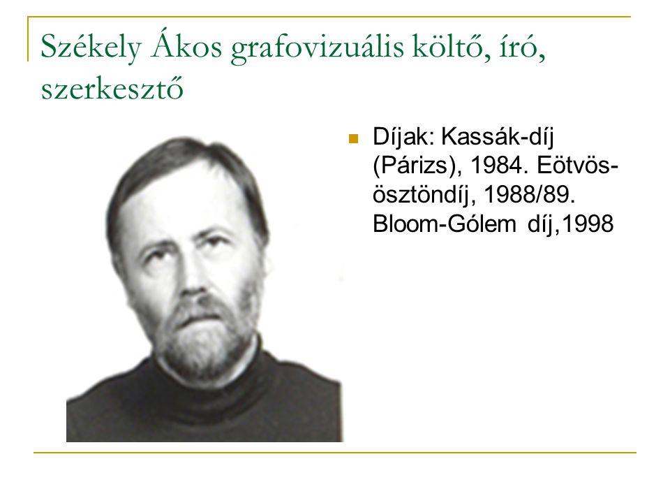 Székely Ákos grafovizuális költő, író, szerkesztő  Díjak: Kassák-díj (Párizs), 1984.