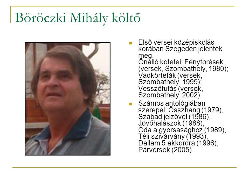 Böröczki Mihály költő  Első versei középiskolás korában Szegeden jelentek meg.