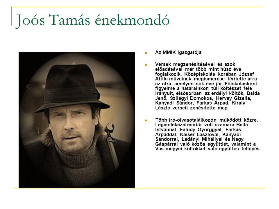 Joós Tamás énekmondó  Az MMIK igazgatója  Versek megzenésítésével és azok előadásával már több mint húsz éve foglalkozik.