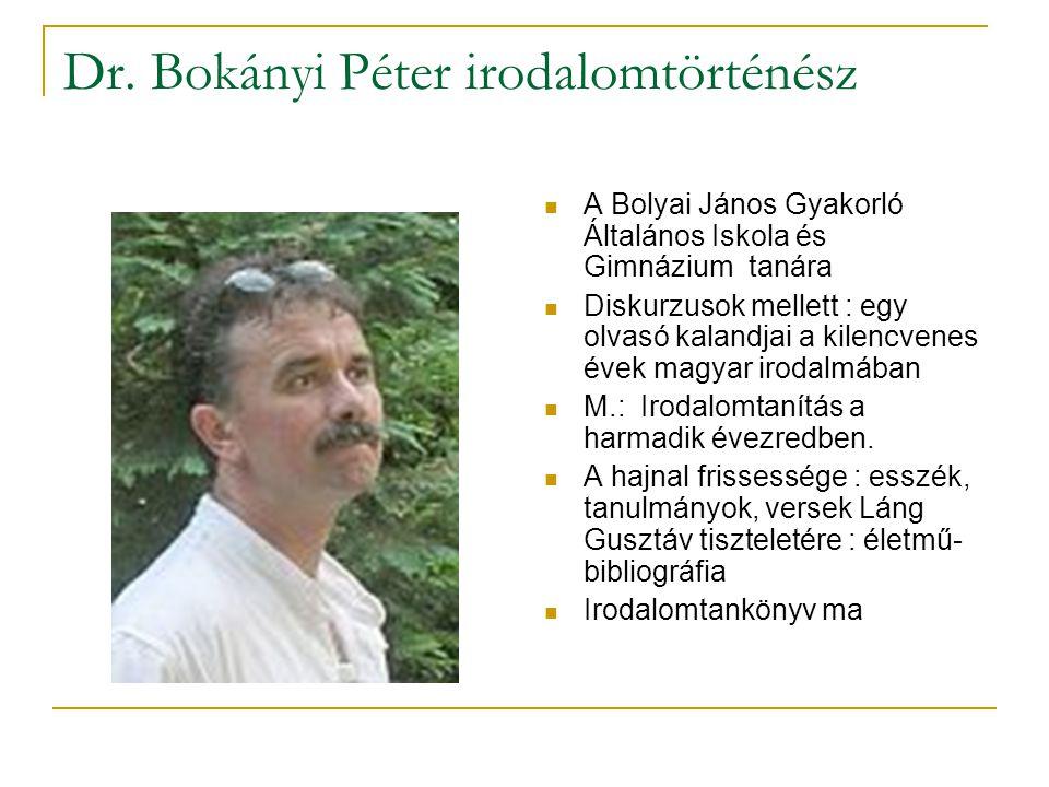 Dr. Bokányi Péter irodalomtörténész  A Bolyai János Gyakorló Általános Iskola és Gimnázium tanára  Diskurzusok mellett : egy olvasó kalandjai a kile