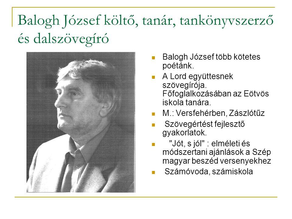 Balogh József költő, tanár, tankönyvszerző és dalszövegíró  Balogh József több kötetes poétánk.