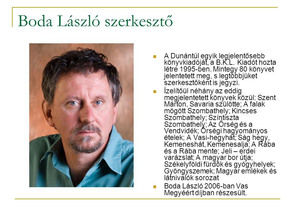 Boda László szerkesztő  A Dunántúl egyik legjelentősebb könyvkiadóját, a B.K.L.