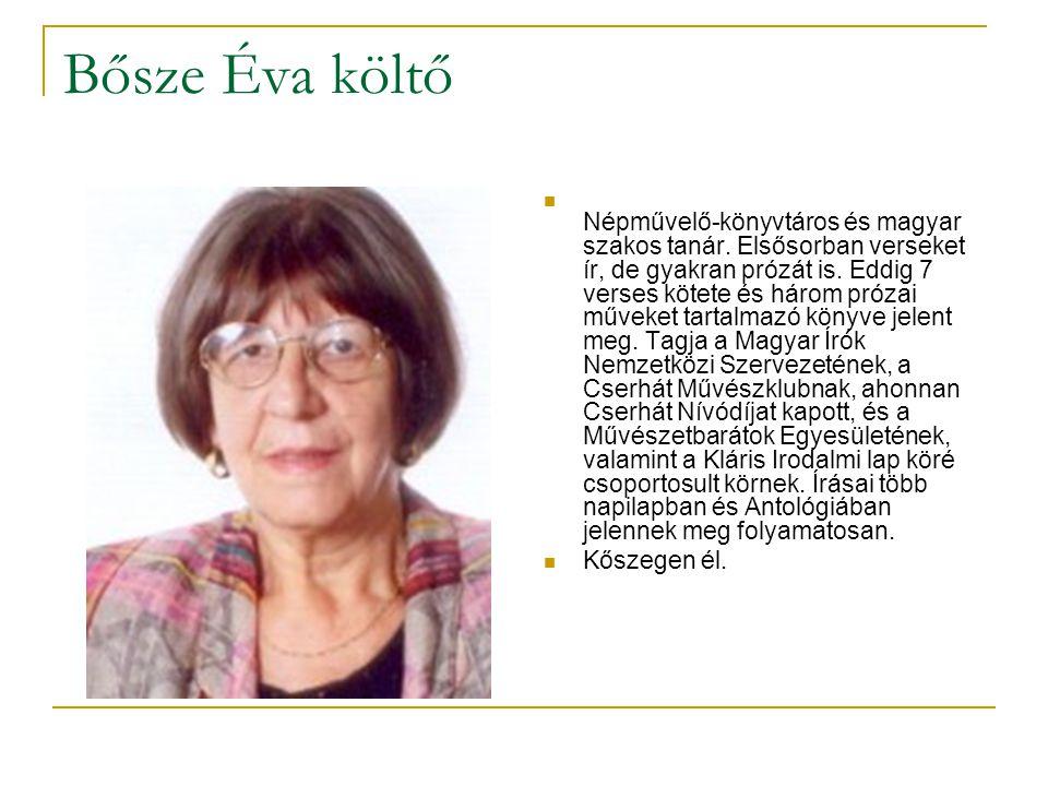 Bősze Éva költő  Népművelő-könyvtáros és magyar szakos tanár.