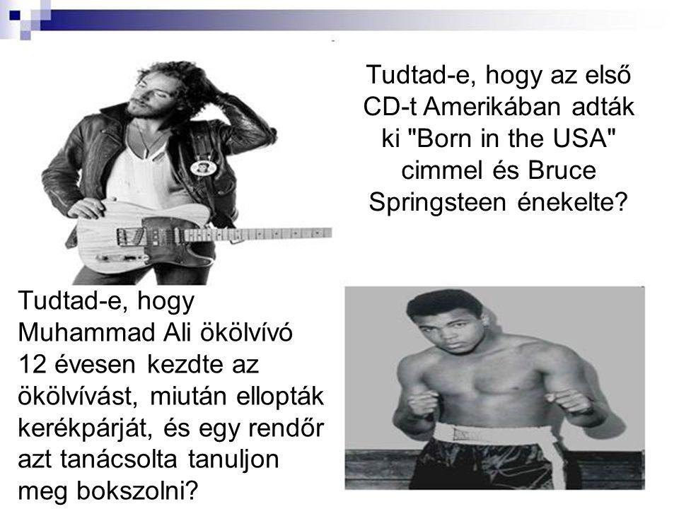 Tudtad-e, hogy az első CD-t Amerikában adták ki Born in the USA cimmel és Bruce Springsteen énekelte.
