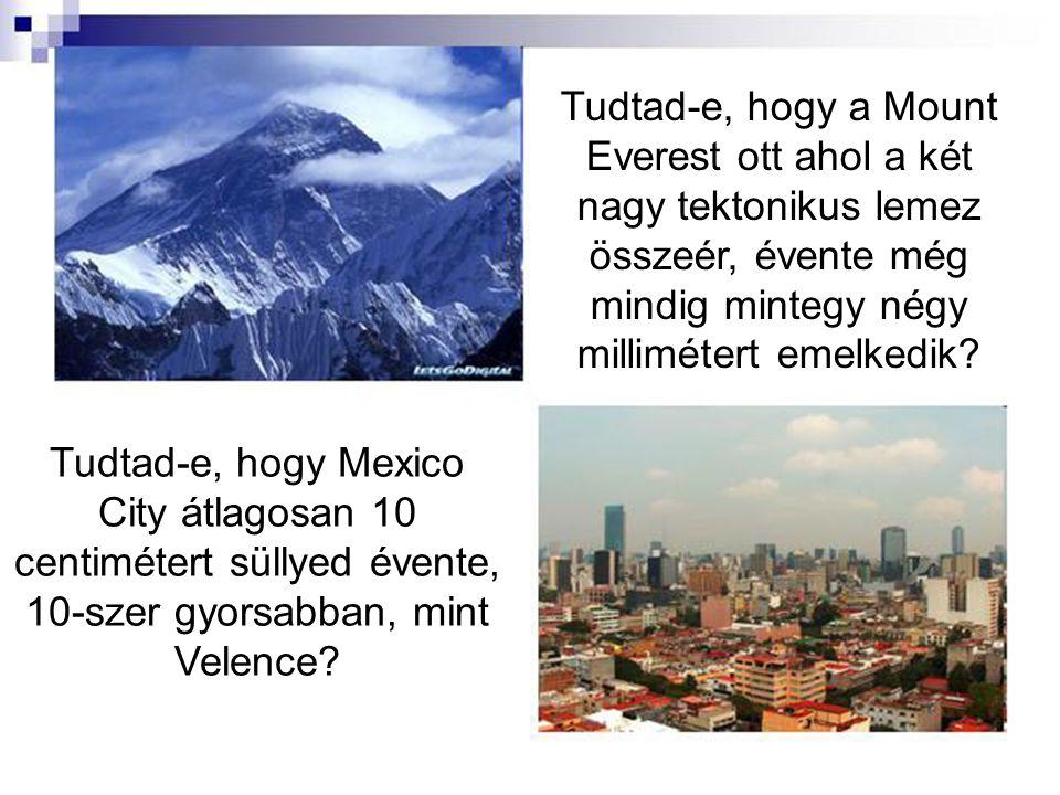 Tudtad-e, hogy a Mount Everest ott ahol a két nagy tektonikus lemez összeér, évente még mindig mintegy négy millimétert emelkedik.