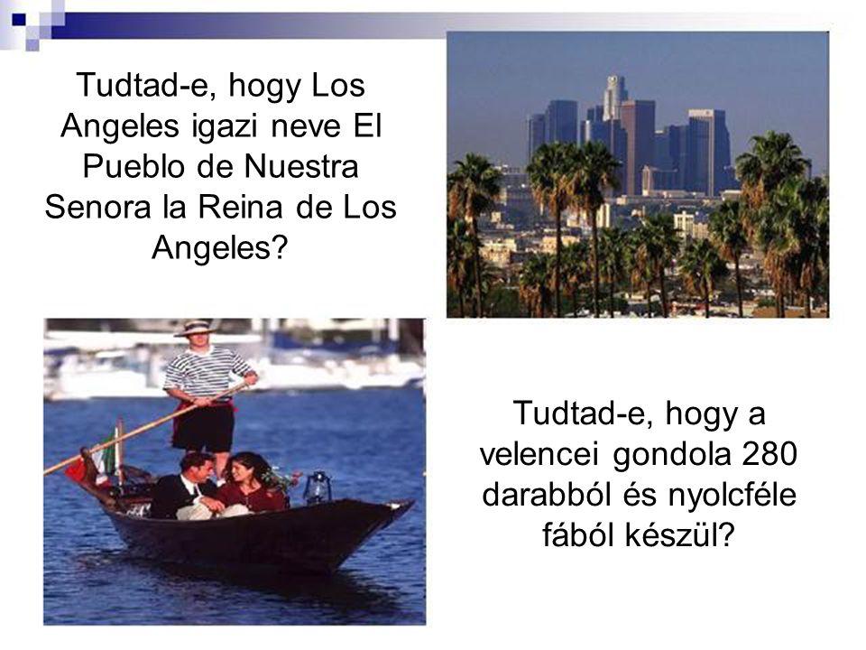 Tudtad-e, hogy Los Angeles igazi neve El Pueblo de Nuestra Senora la Reina de Los Angeles.