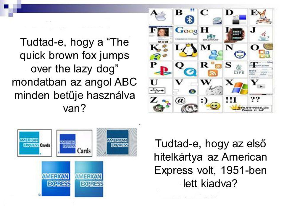 Tudtad-e, hogy a The quick brown fox jumps over the lazy dog mondatban az angol ABC minden betűje használva van.