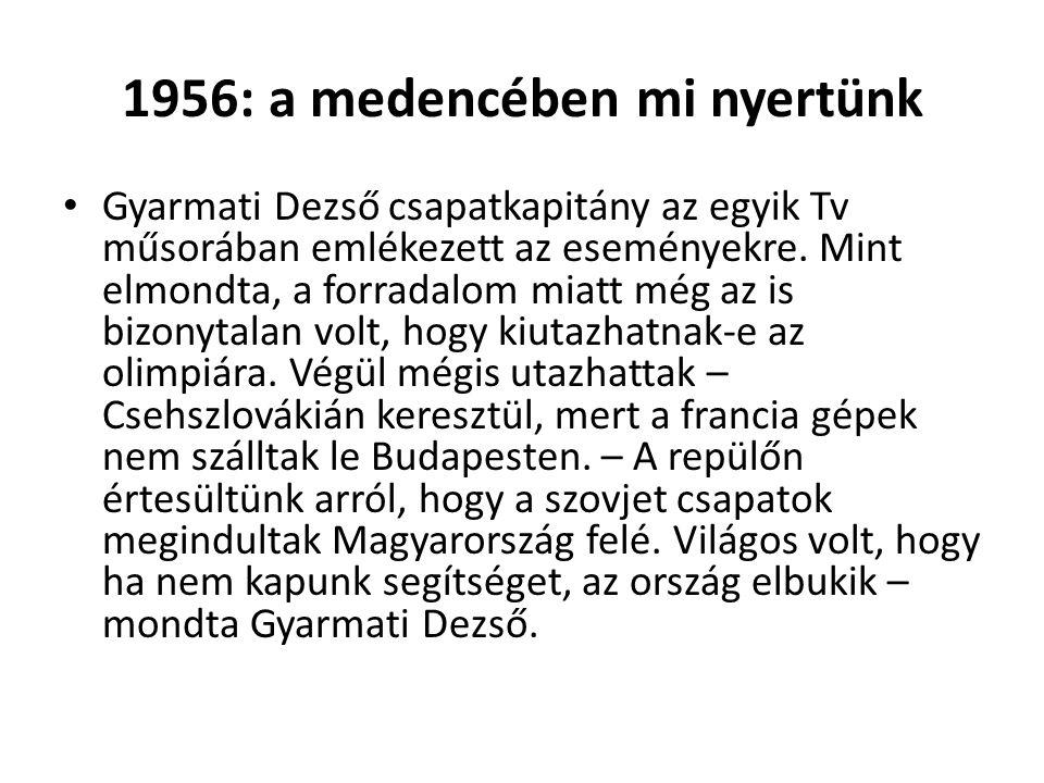 1956: a medencében mi nyertünk • Gyarmati Dezső csapatkapitány az egyik Tv műsorában emlékezett az eseményekre.