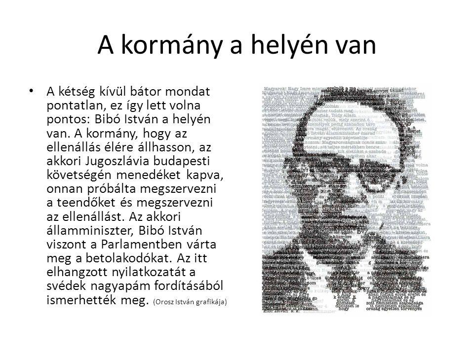 A kormány a helyén van • A kétség kívül bátor mondat pontatlan, ez így lett volna pontos: Bibó István a helyén van.