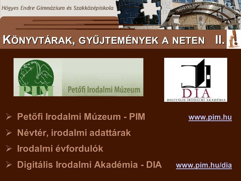  Petőfi Irodalmi Múzeum - PIM www.pim.hu www.pim.hu  Névtér, irodalmi adattárak  Irodalmi évfordulók  Digitális Irodalmi Akadémia - DIA www.pim.hu
