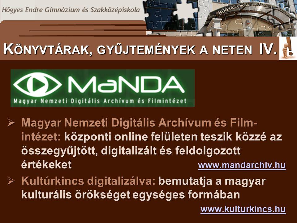  Magyar Nemzeti Digitális Archívum és Film- intézet: központi online felületen teszik közzé az összegyűjtött, digitalizált és feldolgozott értékeket