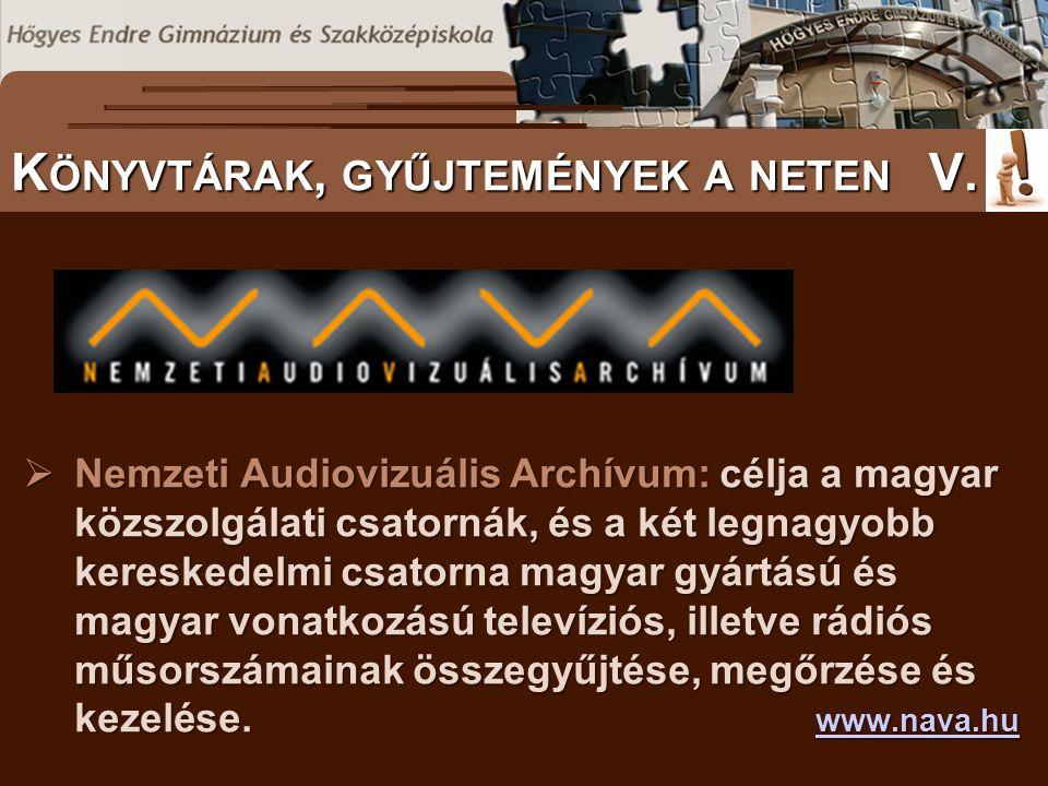  Nemzeti Audiovizuális Archívum: célja a magyar közszolgálati csatornák, és a két legnagyobb kereskedelmi csatorna magyar gyártású és magyar vonatkozású televíziós, illetve rádiós műsorszámainak összegyűjtése, megőrzése és kezelése.