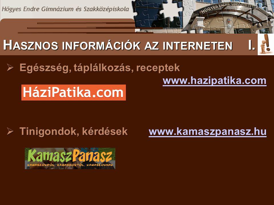  Egészség, táplálkozás, receptek www.hazipatika.com www.hazipatika.com  Tinigondok, kérdésekwww.kamaszpanasz.hu www.kamaszpanasz.hu S ZÖVEGES DOKUME