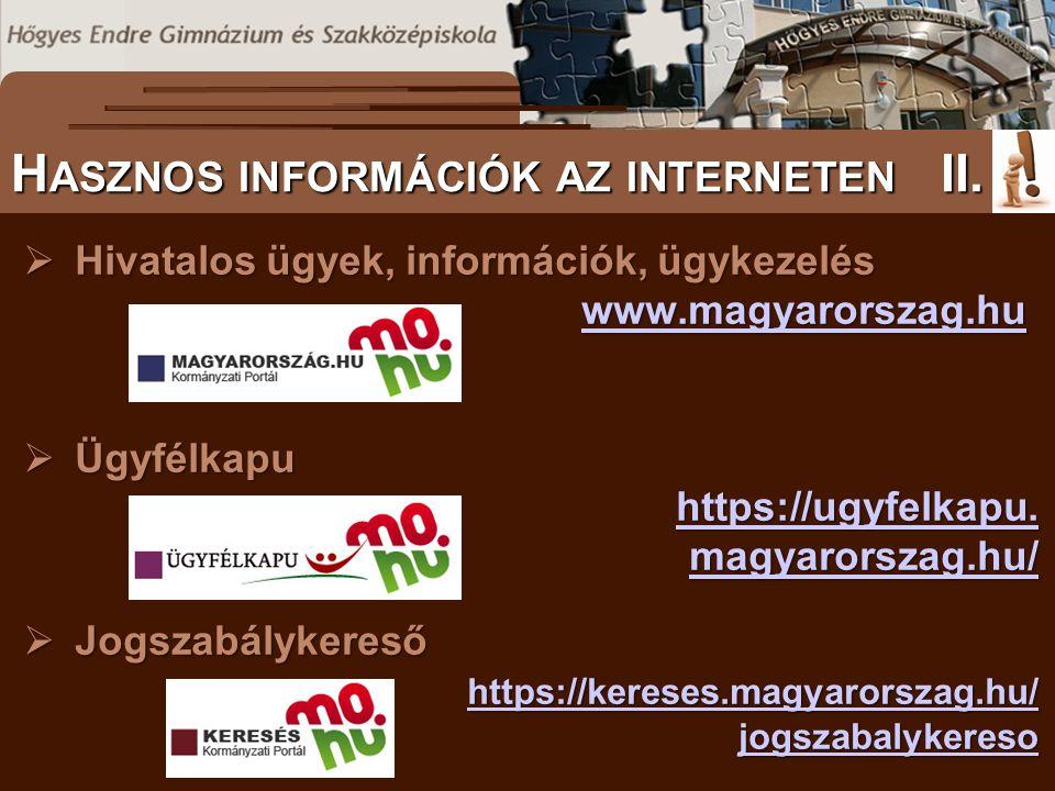 Hivatalos ügyek, információk, ügykezelés www.magyarorszag.hu www.magyarorszag.hu  Ügyfélkapu https://ugyfelkapu. magyarorszag.hu/ https://ugyfelkap