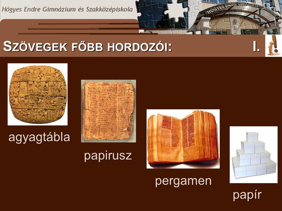 S ZÖVEGES DOKUMENTUMOK ELŐFORDULÁSA S ZÖVEGEK FŐBB HORDOZÓI :I. agyagtábla pergamen papirusz papír