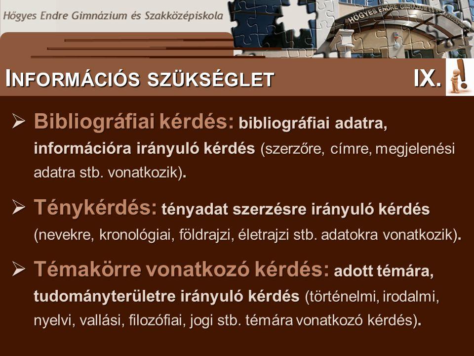  Bibliográfiai kérdés: bibliográfiai adatra, információra irányuló kérdés (szerzőre, címre, megjelenési adatra stb. vonatkozik).  Ténykérdés: tényad