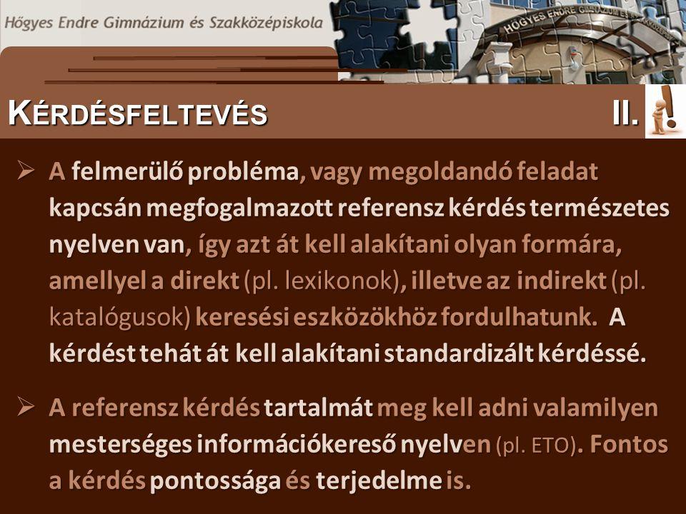  A felmerülő probléma, vagy megoldandó feladat kapcsán megfogalmazott referensz kérdés természetes nyelven van, így azt át kell alakítani olyan formára, amellyel a direkt (pl.