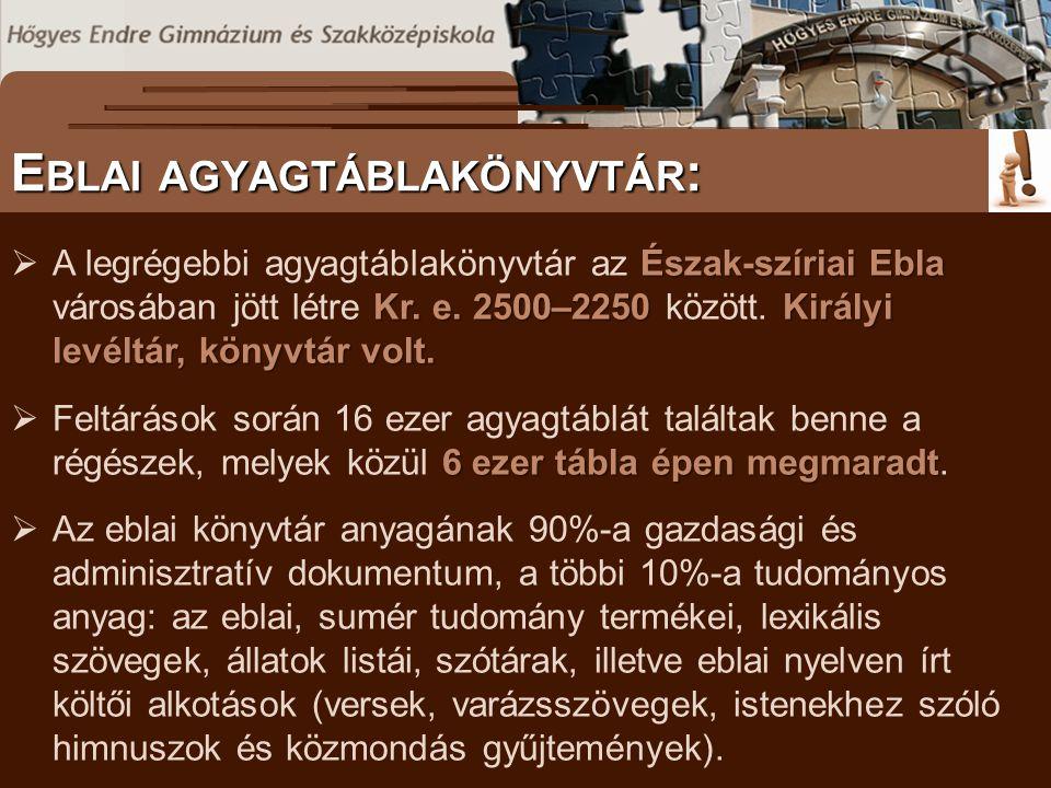 E BLAI AGYAGTÁBLAKÖNYVTÁR : Észak-szíriai Ebla Kr. e. 2500–2250 Királyi levéltár, könyvtár volt.  A legrégebbi agyagtáblakönyvtár az Észak-szíriai Eb