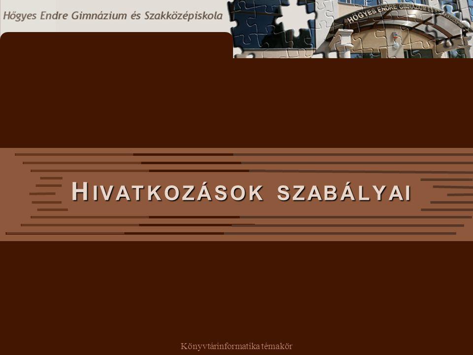Könyvtárinformatika témakör H IVATKOZÁSOK SZABÁLYAI