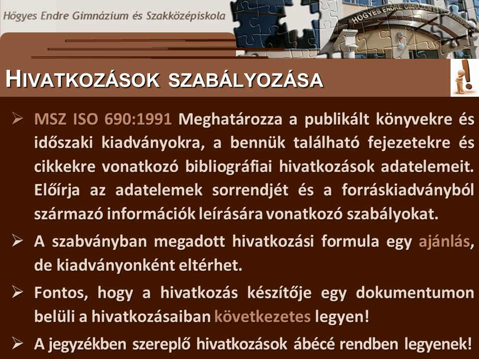  MSZ ISO 690:1991 Meghatározza a publikált könyvekre és időszaki kiadványokra, a bennük található fejezetekre és cikkekre vonatkozó bibliográfiai hivatkozások adatelemeit.