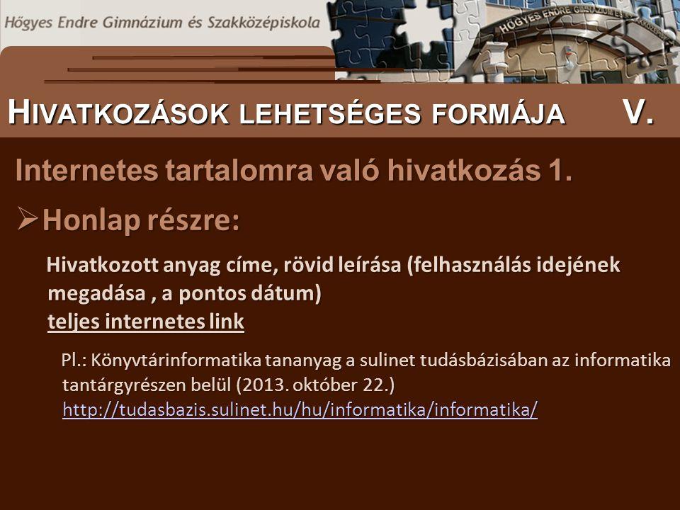 Internetes tartalomra való hivatkozás 1.  Honlap részre: Hivatkozott anyag címe, rövid leírása (felhasználás idejének megadása, a pontos dátum) telje