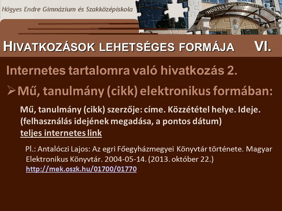 Internetes tartalomra való hivatkozás 2.  Mű, tanulmány (cikk) elektronikus formában: Mű, tanulmány (cikk) szerzője: címe. Közzététel helye. Ideje. (