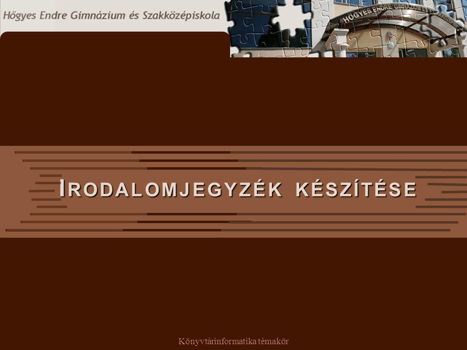 Könyvtárinformatika témakör I RODALOMJEGYZÉK KÉSZÍTÉSE